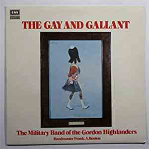 The Military Band Of The Gordon Highlanders - The Gay And Gallant download mp3