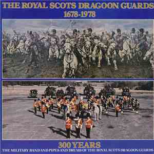The Royal Scots Dragoon Guards - 300 Years: The Military Band And Pipes And Drums Of The Royal Scots Dragoon Guards download mp3