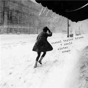 Rachel Taylor Brown - 7 Small Winter Songs mp3 download